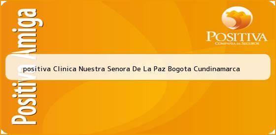 <b>positiva Clinica Nuestra Senora De La Paz Bogota Cundinamarca</b>