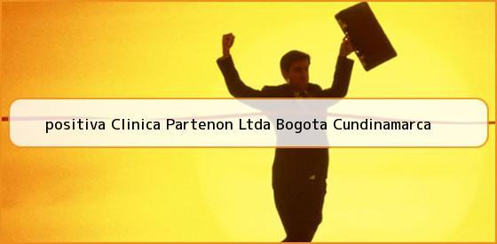 <b>positiva Clinica Partenon Ltda Bogota Cundinamarca</b>