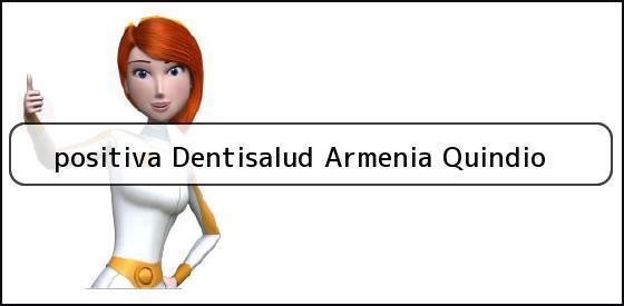 <b>positiva Dentisalud Armenia Quindio</b>
