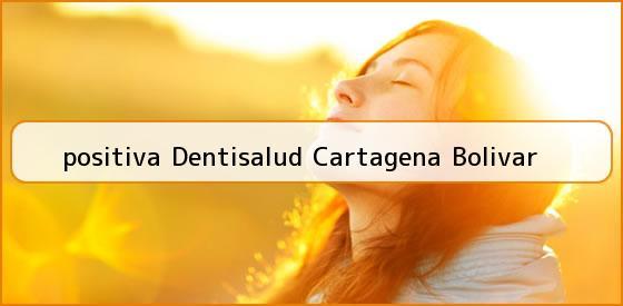 <b>positiva Dentisalud Cartagena Bolivar</b>