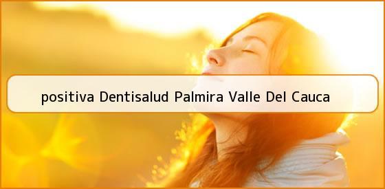 <b>positiva Dentisalud Palmira Valle Del Cauca</b>