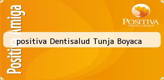 <b>positiva Dentisalud Tunja Boyaca</b>