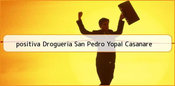 <b>positiva Drogueria San Pedro Yopal Casanare</b>