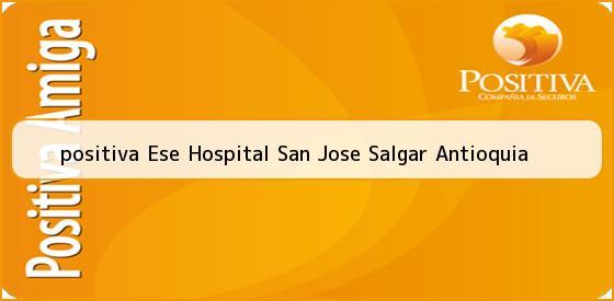 <b>positiva Ese Hospital San Jose Salgar Antioquia</b>