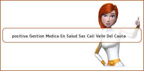 <b>positiva Gestion Medica En Salud Sas Cali Valle Del Cauca</b>