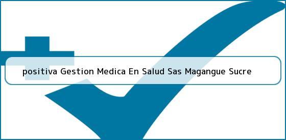 <b>positiva Gestion Medica En Salud Sas Magangue Sucre</b>