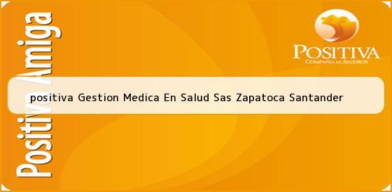 <b>positiva Gestion Medica En Salud Sas Zapatoca Santander</b>