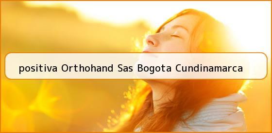 <b>positiva Orthohand Sas Bogota Cundinamarca</b>
