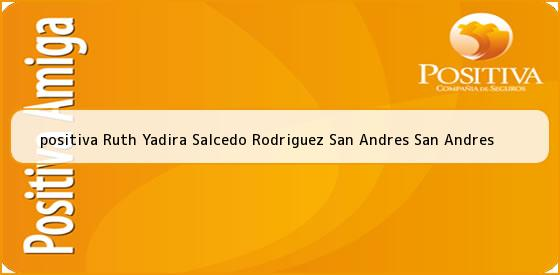 <b>positiva Ruth Yadira Salcedo Rodriguez San Andres San Andres</b>