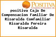 <i>positiva Caja De Compensacion Familiar De Risaralda Comfamiliar Risaralda Pereira Risaralda</i>