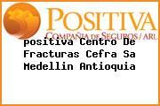 Teléfono y Dirección Positiva, Centro De Fracturas Cefra S.A., Medellin, Antioquia