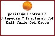 <i>positiva Centro De Ortopedia Y Fracturas Cof Cali Valle Del Cauca</i>