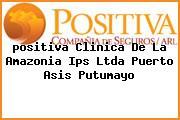 <i>positiva Clinica De La Amazonia Ips Ltda Puerto Asis Putumayo</i>