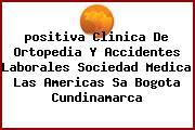 <i>positiva Clinica De Ortopedia Y Accidentes Laborales Sociedad Medica Las Americas Sa Bogota Cundinamarca</i>