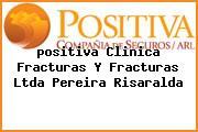 <i>positiva Clinica Fracturas Y Fracturas Ltda Pereira Risaralda</i>