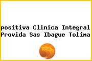 <i>positiva Clinica Integral Provida Sas Ibague Tolima</i>