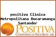 <i>positiva Clinica Metropolitana Bucaramanga Santander</i>