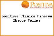 <i>positiva Clinica Minerva Ibague Tolima</i>