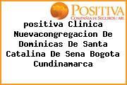 <i>positiva Clinica Nuevacongregacion De Dominicas De Santa Catalina De Sena Bogota Cundinamarca</i>
