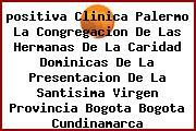 <i>positiva Clinica Palermo La Congregacion De Las Hermanas De La Caridad Dominicas De La Presentacion De La Santisima Virgen Provincia Bogota Bogota Cundinamarca</i>