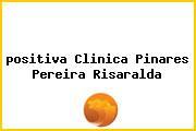 <i>positiva Clinica Pinares Pereira Risaralda</i>