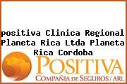 <i>positiva Clinica Regional Planeta Rica Ltda Planeta Rica Cordoba</i>