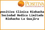 <i>positiva Clinica Riohacha Sociedad Medica Limitada Riohacha La Guajira</i>