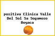 <i>positiva Clinica Valle Del Sol Sa Sogamoso Boyaca</i>