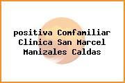 <i>positiva Comfamiliar Clinica San Marcel Manizales Caldas</i>