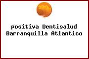 <i>positiva Dentisalud Barranquilla Atlantico</i>