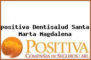<i>positiva Dentisalud Santa Marta Magdalena</i>