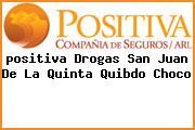 <i>positiva Drogas San Juan De La Quinta Quibdo Choco</i>