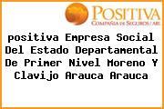 <i>positiva Empresa Social Del Estado Departamental De Primer Nivel Moreno Y Clavijo Arauca Arauca</i>