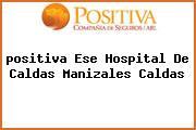 <i>positiva Ese Hospital De Caldas Manizales Caldas</i>