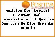 <i>positiva Ese Hospital Departamental Universitario Del Quindio San Juan De Dios Armenia Quindio</i>