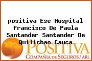 <i>positiva Ese Hospital Francisco De Paula Santander Santander De Quilichao Cauca</i>