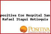 Teléfono y Dirección Positiva, E.S.E. Hospital San Rafael, Itagui, Antioquia