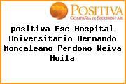 <i>positiva Ese Hospital Universitario Hernando Moncaleano Perdomo Neiva Huila</i>