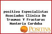 <i>positiva Especialistas Asociados Clinica De Traumas Y Fracturas Monteria Cordoba</i>