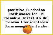 <i>positiva Fundacion Cardiovascular De Colombia Instituto Del Corazon Floridablanca Bucaramanga Santander</i>