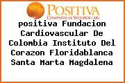 <i>positiva Fundacion Cardiovascular De Colombia Instituto Del Corazon Floridablanca Santa Marta Magdalena</i>