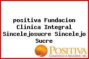 <i>positiva Fundacion Clinica Integral Sincelejosucre Sincelejo Sucre</i>