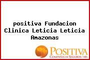 <i>positiva Fundacion Clinica Leticia Leticia Amazonas</i>
