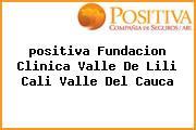 <i>positiva Fundacion Clinica Valle De Lili Cali Valle Del Cauca</i>