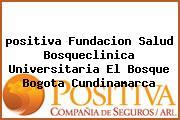 <i>positiva Fundacion Salud Bosqueclinica Universitaria El Bosque Bogota Cundinamarca</i>