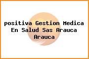 <i>positiva Gestion Medica En Salud Sas Arauca Arauca</i>