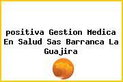 <i>positiva Gestion Medica En Salud Sas Barranca La Guajira</i>