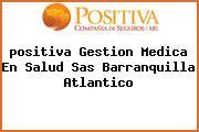 <i>positiva Gestion Medica En Salud Sas Barranquilla Atlantico</i>