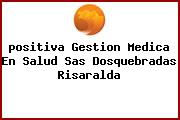 <i>positiva Gestion Medica En Salud Sas Dosquebradas Risaralda</i>