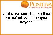 <i>positiva Gestion Medica En Salud Sas Garagoa Boyaca</i>